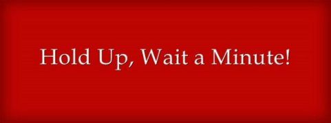 Image result for hold up wait a minute