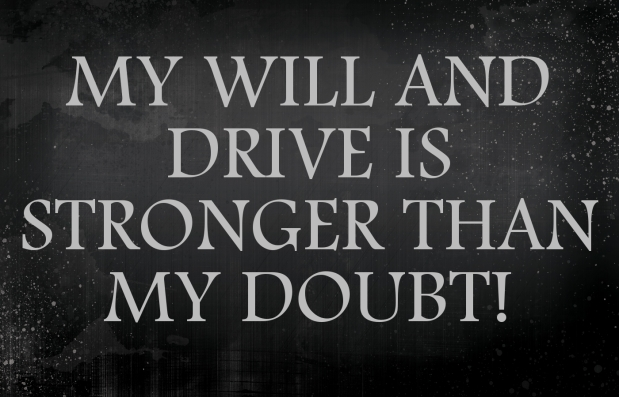My WILL and DRIVE is stronger than myDOUBT.